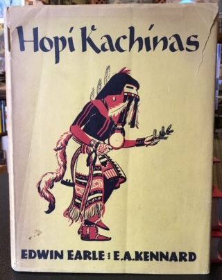 HOPI KACHINAS. E. A. Kennard, Edwin Earle.