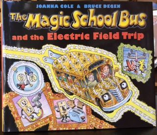 THE MAGIC SCHOOL BUS AND THE ELECTRIC FIELD TRIP. Joanna Cole.