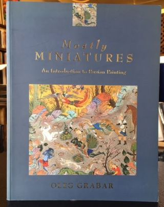 MOSTLY MINIATURES: An Introduction to Persian Painting. Oleg Grabar