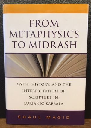 FROM METAPHYSICS TO MIDRASH. Shaul Magid.