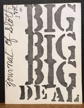 BIG DEAL: A Journal of Sloth. Vol. #1, Spring 1973. Anselm Hollo, Barbara Baracks, publisher.