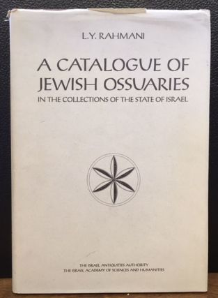 A CATALOGUE OF JEWISH OSSUARIES IN THE COLLECTIONS OF THE STATE OF ISRAEL. L. Y. Rahmani