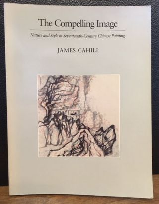 THE COMPELLING IMAGE. James Cahill.