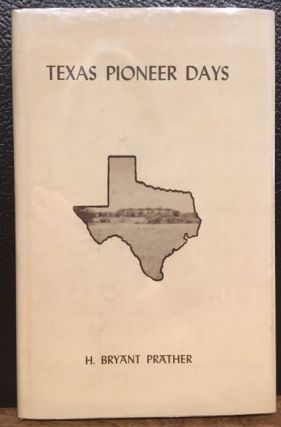 TEXAS PIONEER DAYS. H. Bryant Prather.