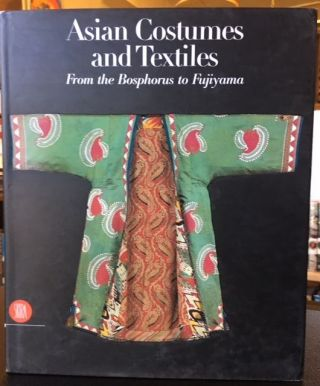 ASIAN COSTUMES AND TEXTILES FROM THE BOSPHORUS TO FUJIYAMA. Valerie Berinstain