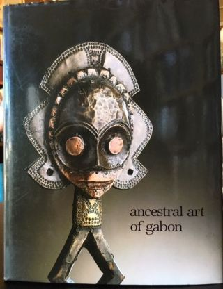 ANCESTRAL ART OF GABON. Louis Perrois