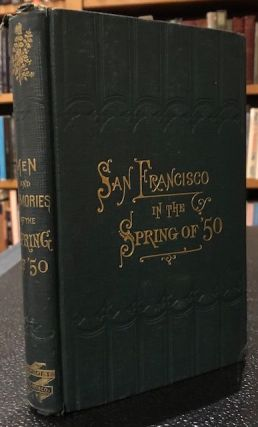 "MEN AND MEMORIES OF SAN FRANCISCO, in the 'SPRING OF '50."" T. A. Barry, B. A. Patten"