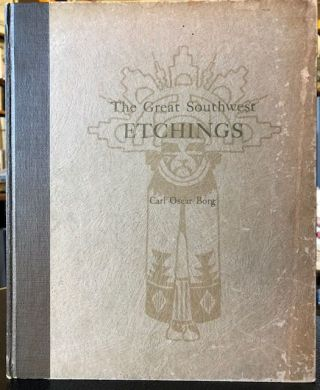 THE GREAT SOUTHWEST ETCHINGS. Carl Oscar Borg, Compiled and; Everett C. Maxwell.