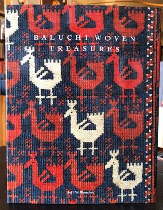 BALUCHI WOVEN TREASURES. Jeff W. Boucher.