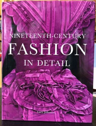 NINETEENTH-CENTURY FASHION IN DETAIL. Lucy Johnston
