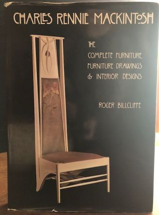 CHARLES RENNIE MACINTOSH. The Complete Furniture, Furniture Drawings & Interior Designs. Roger Billcliffe.