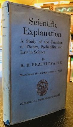 SCIENTIFIC EXPLANATION. R. B. Braithwaite, Jacob Bronowski's copy.