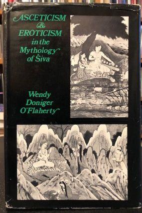 ASCETICISM & EROTICISM IN THE MYTHOLOGY OF SIVA. Wendy Doniger O'Flaherty.