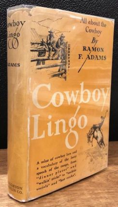 COWBOY LINGO. All About the Cowboy. Ramon F. Adams.