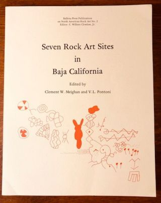 SEVEN ROCK ART SITES IN BAJA CALIFORNIA. Clement W. Meighan, V. L. Pontoni