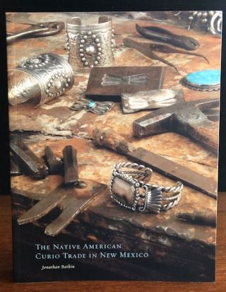 THE NATIVE AMERICAN CURIO TRADE IN NEW MEXICO. Jonathan Batkin