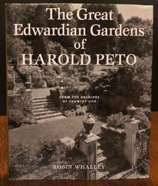 THE GREAT EDWARDIAN GARDENS OF HAROLD PETO. Robin Whalley.