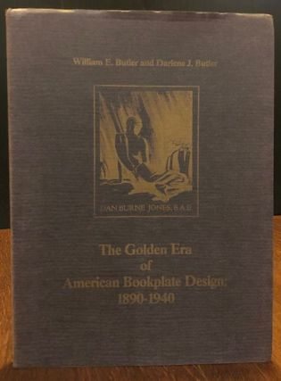 THE GOLDEN ERA OF AMERICAN BOOKPLATE DESIGN 1890-1940. William E. Butler, Darlene J.