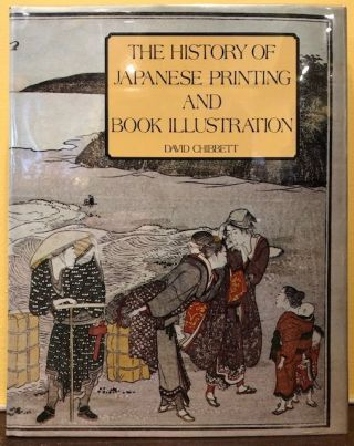 THE HISTORY OF JAPANESE PRINTING AND BOOK ILLUSTRATION. David Chibett.