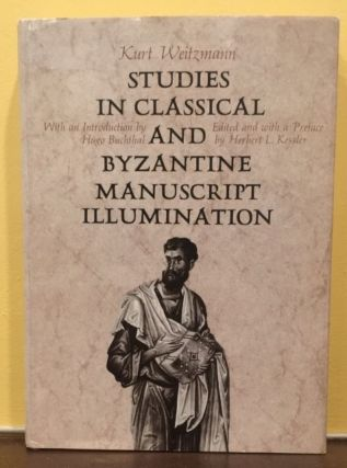 STUDIES IN CLASSICAL AND BYZANTINE MANUSCRIPT ILLUMINATION. Kurt Weitzmann