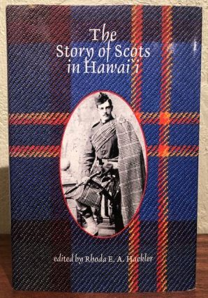 THE STORY OF THE SCOTS IN HAWAII. Rhoda E. A. Hackler.