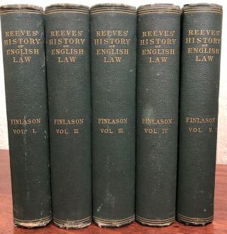 REEVES' HISTORY OF ENGLISH LAW. ( Five volumes, Complete). W. F. Finlason