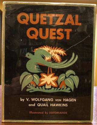 QUETZAL QUEST; the Story of the Capture of the Quetzal the Sacred Bird of the Aztecs and the Mayas. V. Wolfgang Von Hagen, Quail Hawkins.