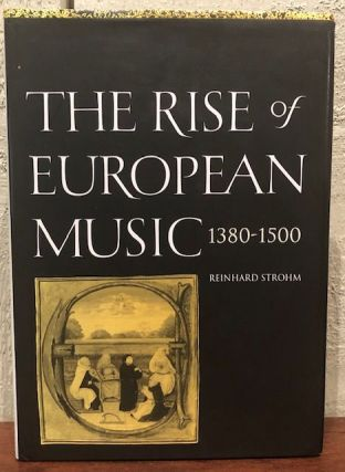 THE RISE OF EUROPEAN MUSIC 1380-1500. Reinhard Strohm.