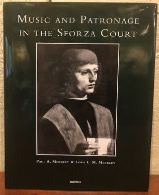 MUSIC AND PATRONAGE IN SFORZA COURT. Paul A. Merkley, Lora L. M.