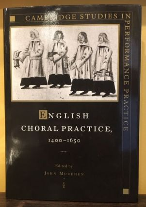 ENGLISH CHORAL PRACTICE 1400-1650. John Morehen.