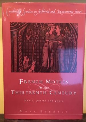 FRENCH MOTETS IN THE THIRTEENTH CENTURY. Mark Everist.