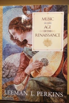 MUSIC IN THE AGE OF THE RENAISSANCE. Leeman L. Perkins