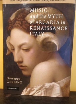 MUSIC AND THE MYTH OF ARCADIA IN RENAISSANCE ITALY. Giuseppe Gerbino