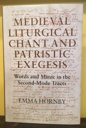 MEDIEVAL LITURGICAL CHANT AND PATRISTIC EXEGESIS. Emma Hornby