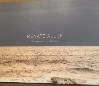 OCEANSCAPES ONE VIEW TEN YEARS. Renate Aller.