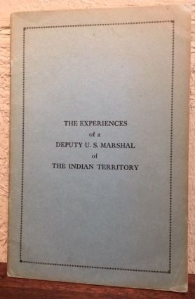 THE EXPERIENCES OF A DEPUTY U. S. MARSHALL OF THE INDIAN TERRITORY. W. F.` Jones.