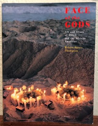 FACE OF THE GODS: Art and Altars of Africa and the African Americas. Robert Farris Thompson