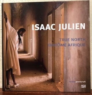 Isaac Julien: True North Fantome Afrique. Anthony Appiah, Eveline Bernasconi, Lisa Bloom, Mark...