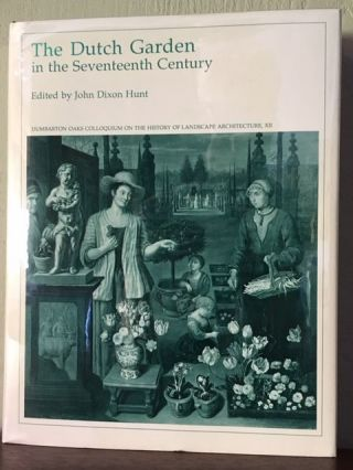 THE DUTCH GARDEN IN THE SEVENTEENTH CENTURY. John Dixon Hunt