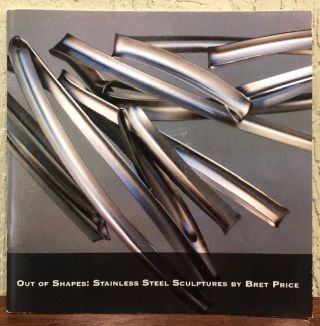 OUT OF SHAPES: STAINLESS STEEL SCULPTURES BY BRET PRICE. Bret Price