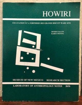 HOWIRI: EXCAVATION AT A NORTHERN RIO GRANDE BISCUIT WARE SITE. Denise Fallon, Karen Wening