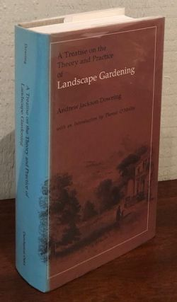 A TREATISE ON THE THEORY AND PRACTICE OF LANDSCAPE GARDENING. Andrew Jackson Downing