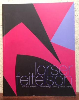 LORSER FEITELSON ANDTHE INVENTION OF HARD EDGE PAINTING 1945-1965