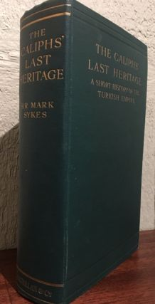 THE CALIPHS' LAST HERITAGE. Mark Sykes