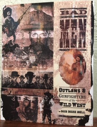BADMEN Outlaws and Gun Fighters of the Wild West. Bob Boze Bell