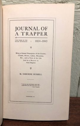 JOURNAL OF A TRAPPER , OR NINE YEARS IN THE ROCKY MOUNTAINS: 1834-1843. Being a General Description of the Country, Climate, Rivers, Lakes, Mountains, Etc., and a View of the Life Led by a Hunter in those Regions