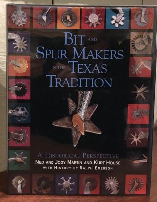 BIT AND SPUR MAKERS IN THE TEXAS TRADITION. Ned and Jody Martin