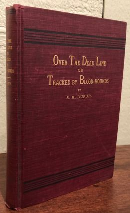 OVER THE DEAD LINE OR TRACKED BY BLOOD HOUNDS. S. M. Dufer