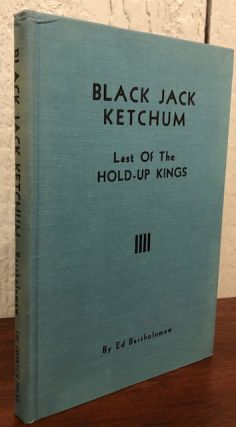 BLACK JACK KETCHUM; Last of the Hold-Up Kings