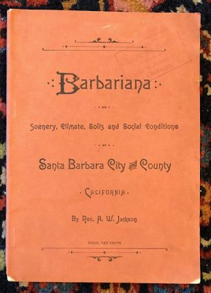 BARBARIANA or Scenery, Climate, Soils and Social Conditions of Santa Barbara City and County,...
